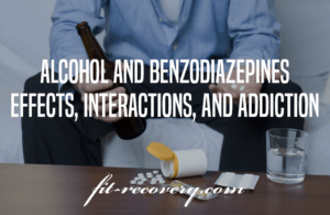 Alcohol And Benzodiazepines – Effects, Interactions, And Addiction